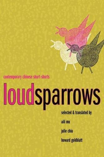 Loud Sparrows: Contemporary Chinese Short-Shorts - Weatherhead Books on Asia (Hardback)