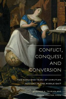 Conflict, Conquest, and Conversion: Two Thousand Years of Christian Missions in the Middle East (Paperback)