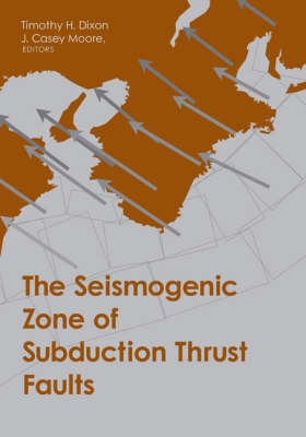 The Seismogenic Zone of Subduction Thrust Faults - MARGINS Theoretical and Experimental Earth Science Series (Hardback)