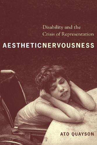 Aesthetic Nervousness: Disability and the Crisis of Representation (Paperback)