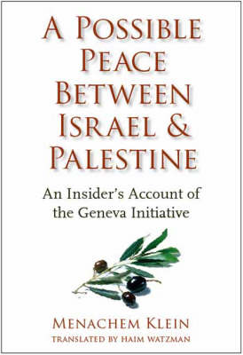 A Possible Peace Between Israel and Palestine: An Insider's Account of the Geneva Initiative (Hardback)