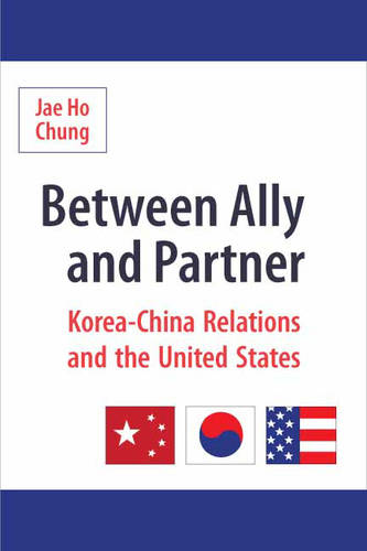 Between Ally and Partner: Korea-China Relations and the United States (Hardback)