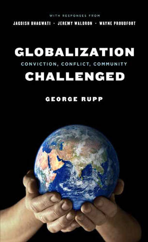 Globalization Challenged: Conviction, Conflict, Community - Leonard Hastings Schoff Lectures (Hardback)