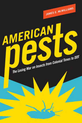 American Pests: The Losing War on Insects from Colonial Times to DDT (Hardback)