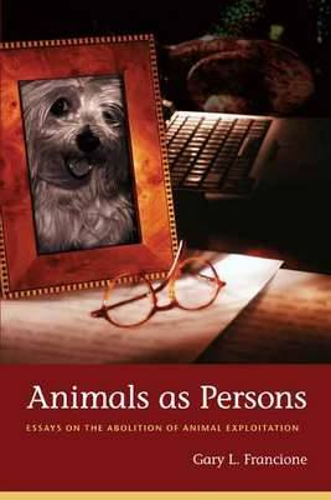 Animals as Persons: Essays on the Abolition of Animal Exploitation (Hardback)