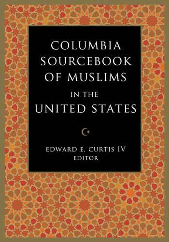The Columbia Sourcebook of Muslims in the United States (Hardback)