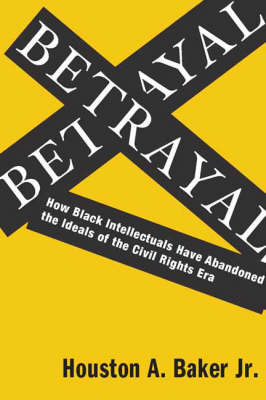 Betrayal: How Black Intellectuals Have Abandoned the Ideals of the Civil Rights Era (Hardback)