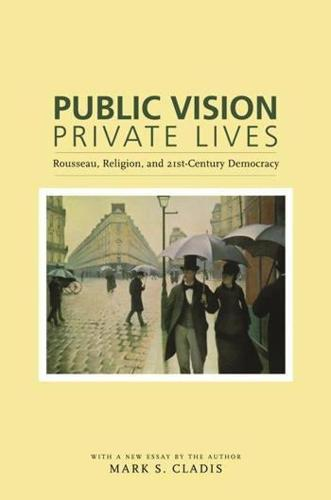 Public Vision, Private Lives: Rousseau, Religion, and 21st-Century Democracy (Paperback)