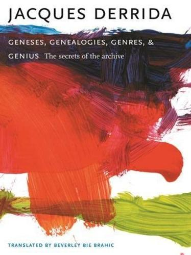 Geneses, Genealogies, Genres, and Genius: The Secrets of the Archive - European Perspectives: A Series in Social Thought and Cultural Criticism (Paperback)