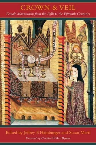 Crown and Veil: Female Monasticism from the Fifth to the Fifteenth Centuries (Hardback)