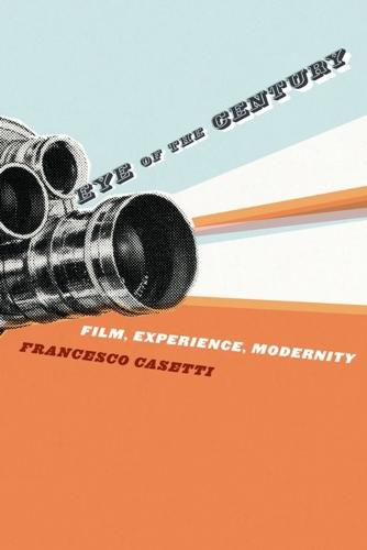 Eye of the Century: Film, Experience, Modernity - Film and Culture Series (Paperback)