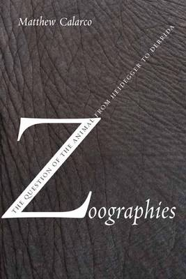 Zoographies: The Question of the Animal from Heidegger to Derrida (Hardback)