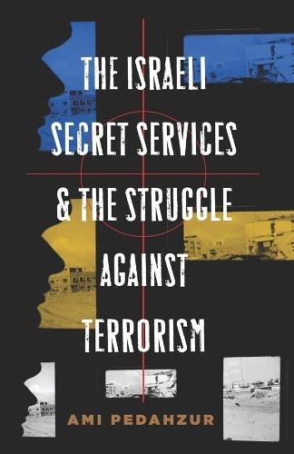 The Israeli Secret Services and the Struggle Against Terrorism - Columbia Studies in Terrorism and Irregular Warfare (Hardback)