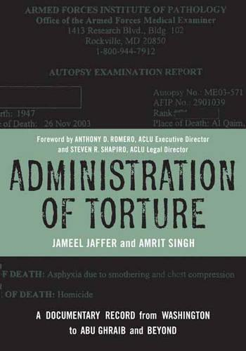 Administration of Torture: A Documentary Record from Washington to Abu Ghraib and Beyond (Hardback)
