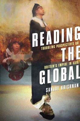 Reading the Global: Troubling Perspectives on Britain's Empire in Asia (Hardback)