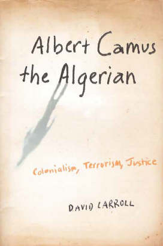 Albert Camus the Algerian: Colonialism, Terrorism, Justice (Hardback)