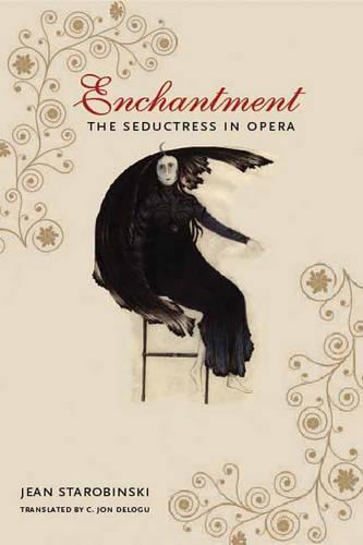 Enchantment: The Seductress in Opera - European Perspectives: A Series in Social Thought and Cultural Criticism (Hardback)