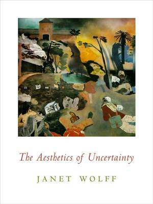 The Aesthetics of Uncertainty - Columbia Themes in Philosophy, Social Criticism, and the Arts (Paperback)