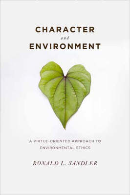 Character and Environment: A Virtue-Oriented Approach to Environmental Ethics (Hardback)