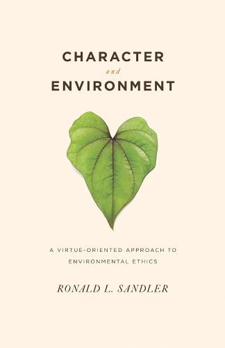 Character and Environment: A Virtue-Oriented Approach to Environmental Ethics (Paperback)