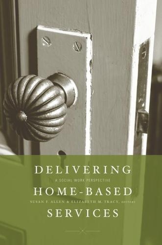 Delivering Home-Based Services: A Social Work Perspective (Hardback)