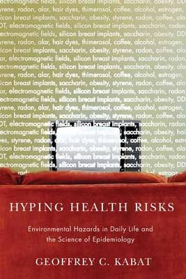 Hyping Health Risks: Environmental Hazards in Daily Life and the Science of Epidemiology (Hardback)