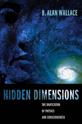 Hidden Dimensions: The Unification of Physics and Consciousness - Columbia Series in Science and Religion (Hardback)
