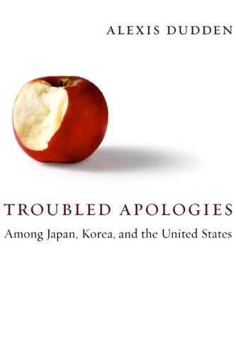 Troubled Apologies Among Japan, Korea, and the United States (Hardback)