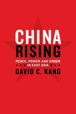 China Rising: Peace, Power, and Order in East Asia (Hardback)
