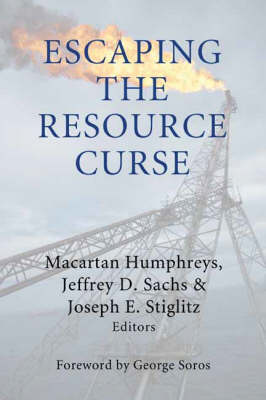 Escaping the Resource Curse - Initiative for Policy Dialogue at Columbia: Challenges in Development and Globalization (Hardback)