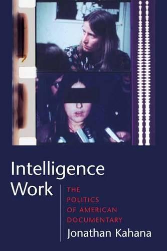 Intelligence Work: The Politics of American Documentary (Hardback)