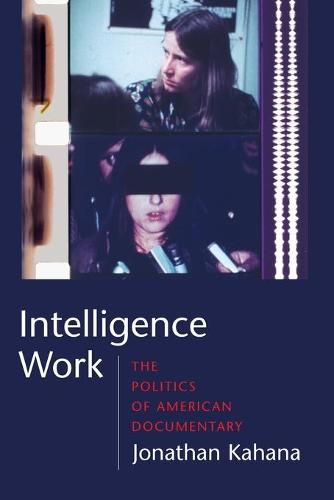 Intelligence Work: The Politics of American Documentary (Paperback)