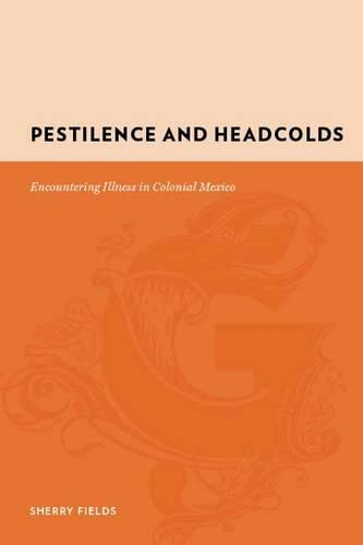 Pestilence and Headcolds: Encountering Illness in Colonial Mexico - Gutenberg-e (Hardback)
