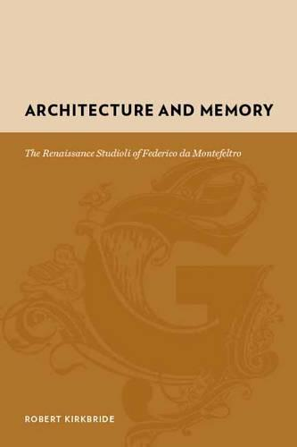 Architecture and Memory: The Renaissance Studioli of Federico da Montefeltro - Gutenberg-e (Hardback)