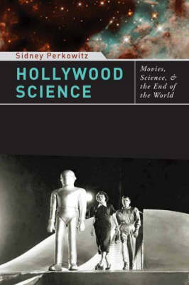 Hollywood Science: Movies, Science, and the End of the World (Hardback)