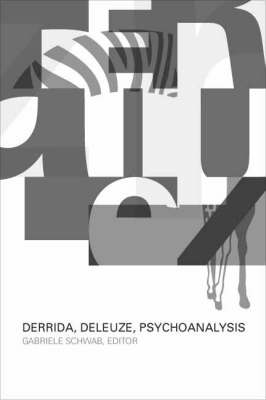 Derrida, Deleuze, Psychoanalysis - A Critical Theory Institute Book (Paperback)