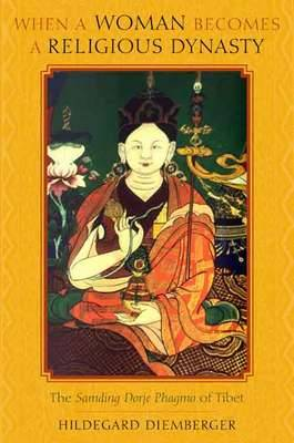 When a Woman Becomes a Religious Dynasty: The Samding Dorje Phagmo of Tibet (Hardback)