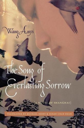 The Song of Everlasting Sorrow: A Novel of Shanghai - Weatherhead Books on Asia (Hardback)