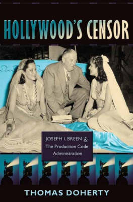 Hollywood's Censor: Joseph I. Breen and the Production Code Administration (Hardback)
