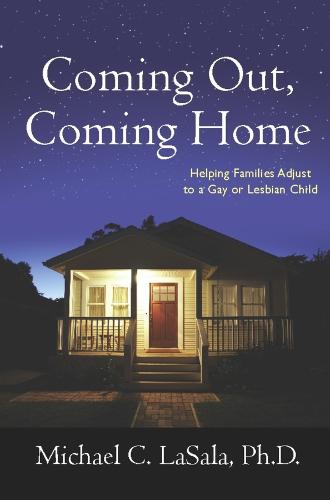 Coming Out, Coming Home: Helping Families Adjust to a Gay or Lesbian Child (Hardback)