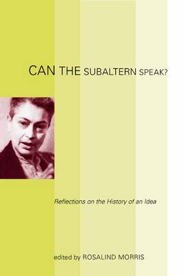 Can the Subaltern Speak?: Reflections on the History of an Idea (Hardback)