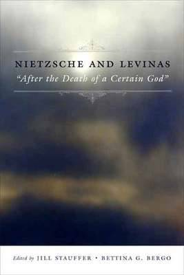 "Nietzsche and Levinas: ""After the Death of a Certain God"" - Insurrections: Critical Studies in Religion, Politics, and Culture (Hardback)"