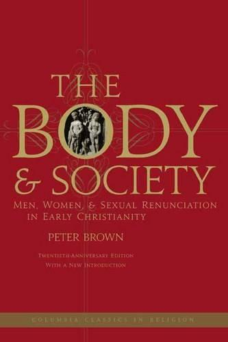 The Body and Society: Men, Women, and Sexual Renunciation in Early Christianity (Paperback)