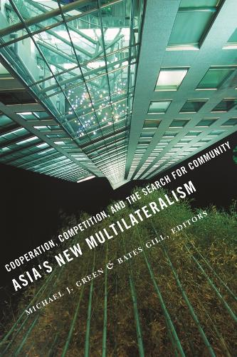 Asia's New Multilateralism: Cooperation, Competition, and the Search for Community (Hardback)