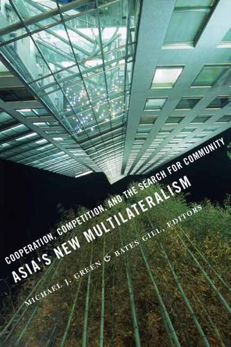 Asia's New Multilateralism: Cooperation, Competition, and the Search for Community (Paperback)