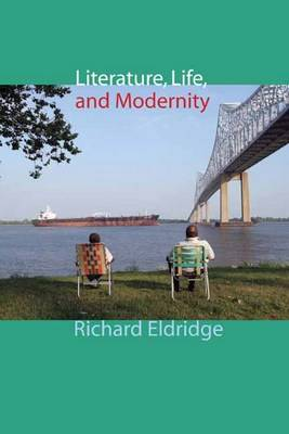 Literature, Life, and Modernity - Columbia Themes in Philosophy, Social Criticism, and the Arts (Hardback)