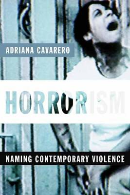 Horrorism: Naming Contemporary Violence - New Directions in Critical Theory (Hardback)