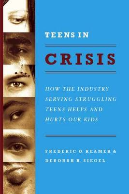 Teens in Crisis: How the Industry Serving Struggling Teens Helps and Hurts Our Kids (Paperback)