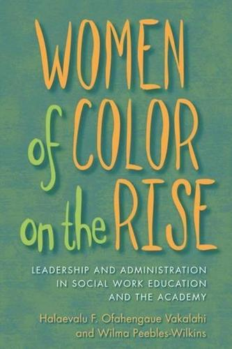 Women of Color on the Rise: Leadership and Administration in Social Work Education and the Academy (Hardback)