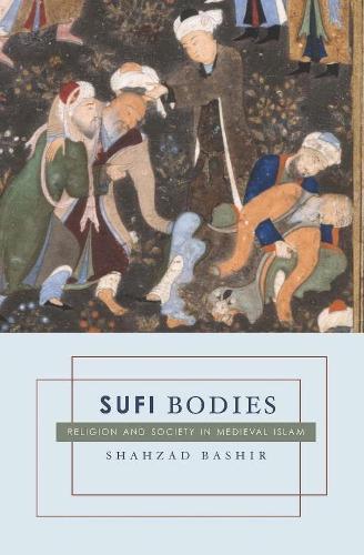 Sufi Bodies: Religion and Society in Medieval Islam (Hardback)